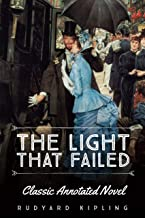 The Light That Failed By Rudyard Kipling: Classic Annotated Novel
