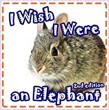 Books for Kids: I Wish I Were an Elephant: A Story of Zack The Rabbit: Children's Books with Fun Facts (Bedtime Stories for Kids Ages 3-8) (Children's Books: Animal Bedtime Stories Book 1)
