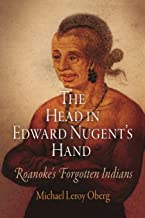 The Head in Edward Nugent's Hand: Roanoke's Forgotten Indians (Early American Studies)