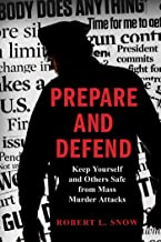 Prepare and Defend: Keep Yourself and Others Safe from Mass Murder Attacks (English Edition)