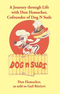 A Journey Through Life with Don Hamacher, Cofounder of Dog N Suds
