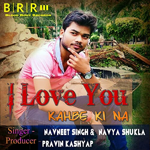 I Love You Kahbe Ki Na Single By Navneet Singh Navya Shukla On
