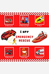 I Spy Emergency Rescue: A fun guessing Emergency Rescue, fire trucks and ambulances picture puzzle book learning for boys & girls toddlers ( I Spy Books for Kids 3) Kindle Edition
