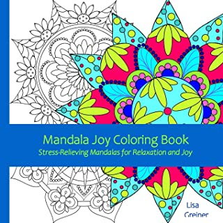 Mandala Joy Coloring Book: Stress-Relieving Mandalas for Relaxation and Joy for Adults, Beginners, Seniors and Coloring En...