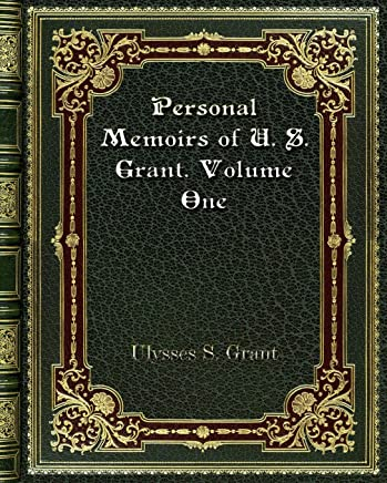 Personal Memoirs of U. S. Grant. Volume One