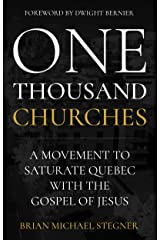 One Thousand Churches: A Movement to Saturate Quebec with the Gospel of Jesus Kindle Edition