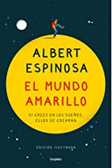 El mundo amarillo (edición ilustrada): Si crees en los sueños, ellos se crearán (Spanish Edition) Kindle Edition