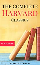 The Complete Harvard Classics - ALL 71 Volumes: The Five Foot Shelf & The Shelf of Fiction: The Famous Anthology of the Gr...