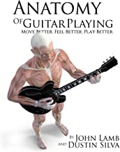 Anatomy of Guitar Playing: Move Better, Feel Better, Play Better (Anatomy of Drumming Book 2)