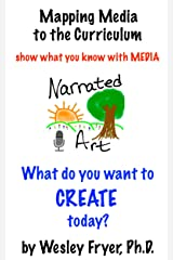 Narrated Art: show what you know with media (Mapping Media to the Curriculum Book 2) Kindle Edition