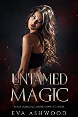 Untamed Magic: Magic Blessed Academy Books 1-3 Kindle Edition
