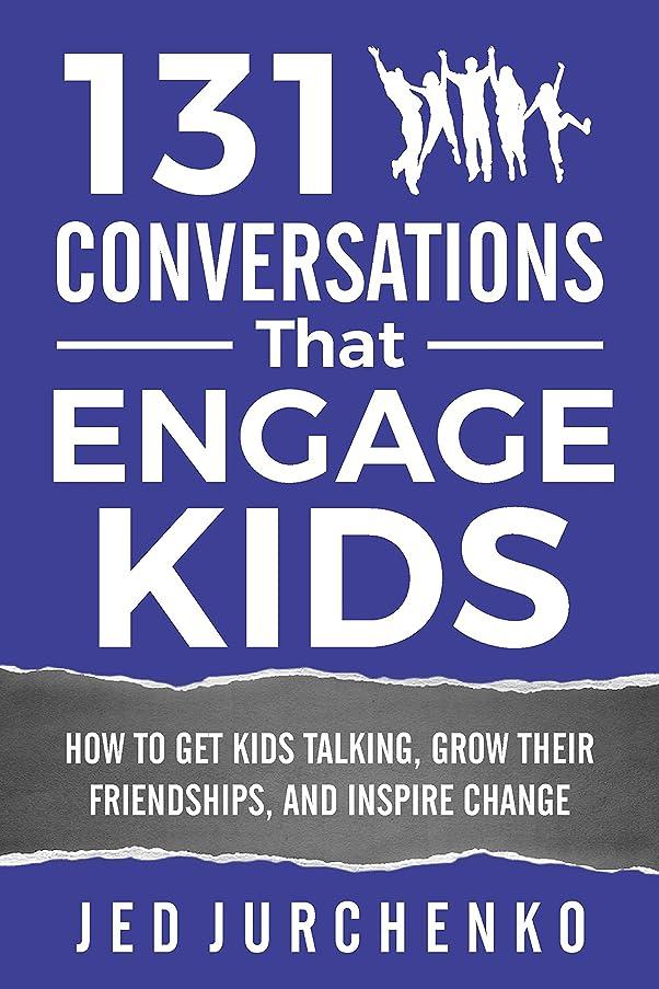 強盗反対する余計な131 Conversations That Engage Kids: How to Get Kids Talking, Grow Their Friendships, and Inspire Change (Conversation Starters Books Series #5) (English Edition)