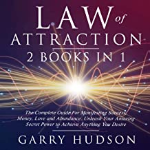 Law of Attraction: The Complete Guide for Manifesting Success, Money, Love and Abundance