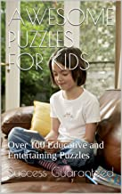 AWESOME PUZZLES FOR KIDS: Over 100 Educative and Entertaining Puzzles