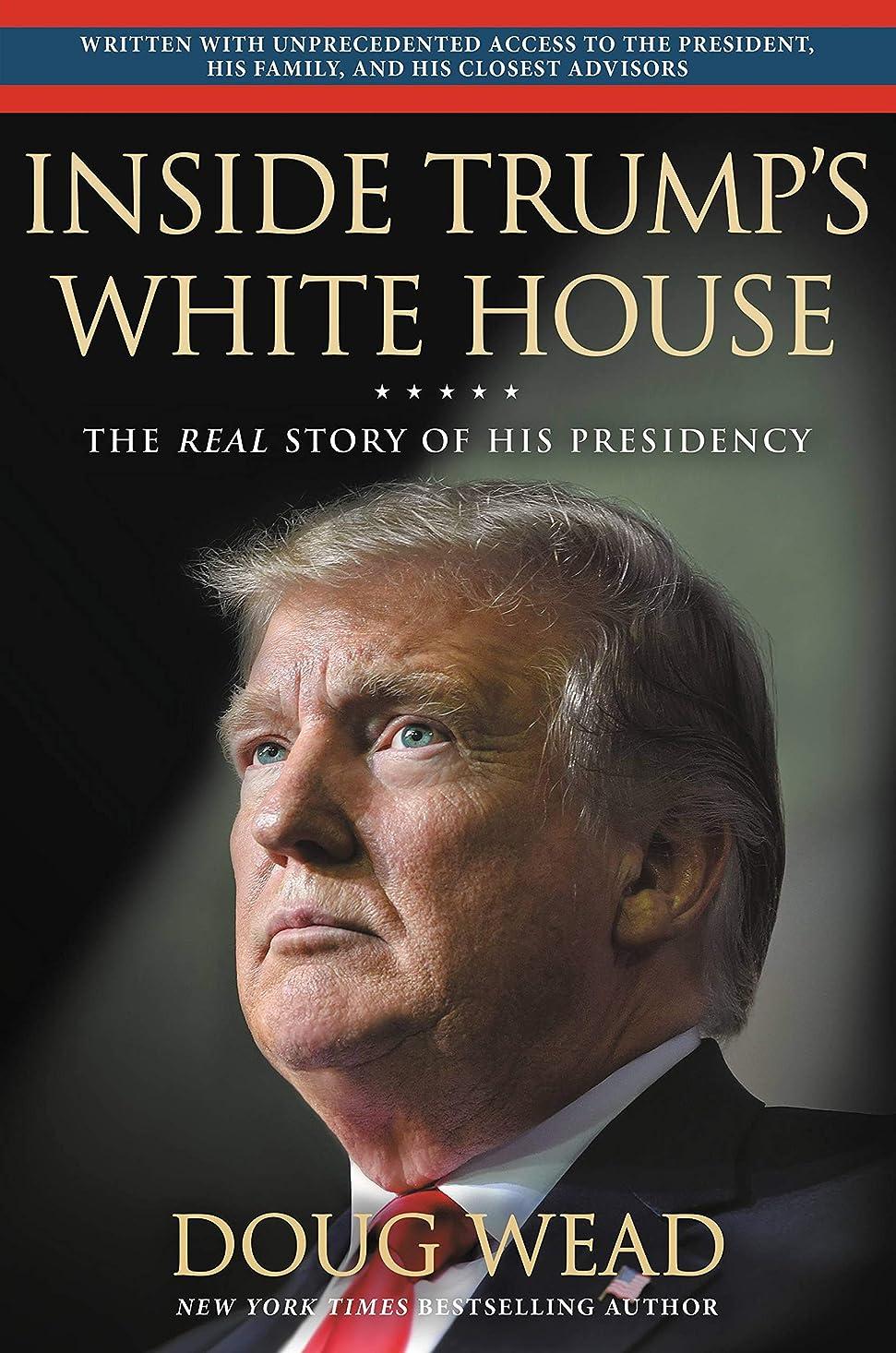 帰るフリルあざInside Trump's White House: The Real Story of His Presidency (English Edition)