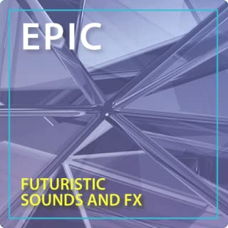 Epic Futuristic Sounds and FX