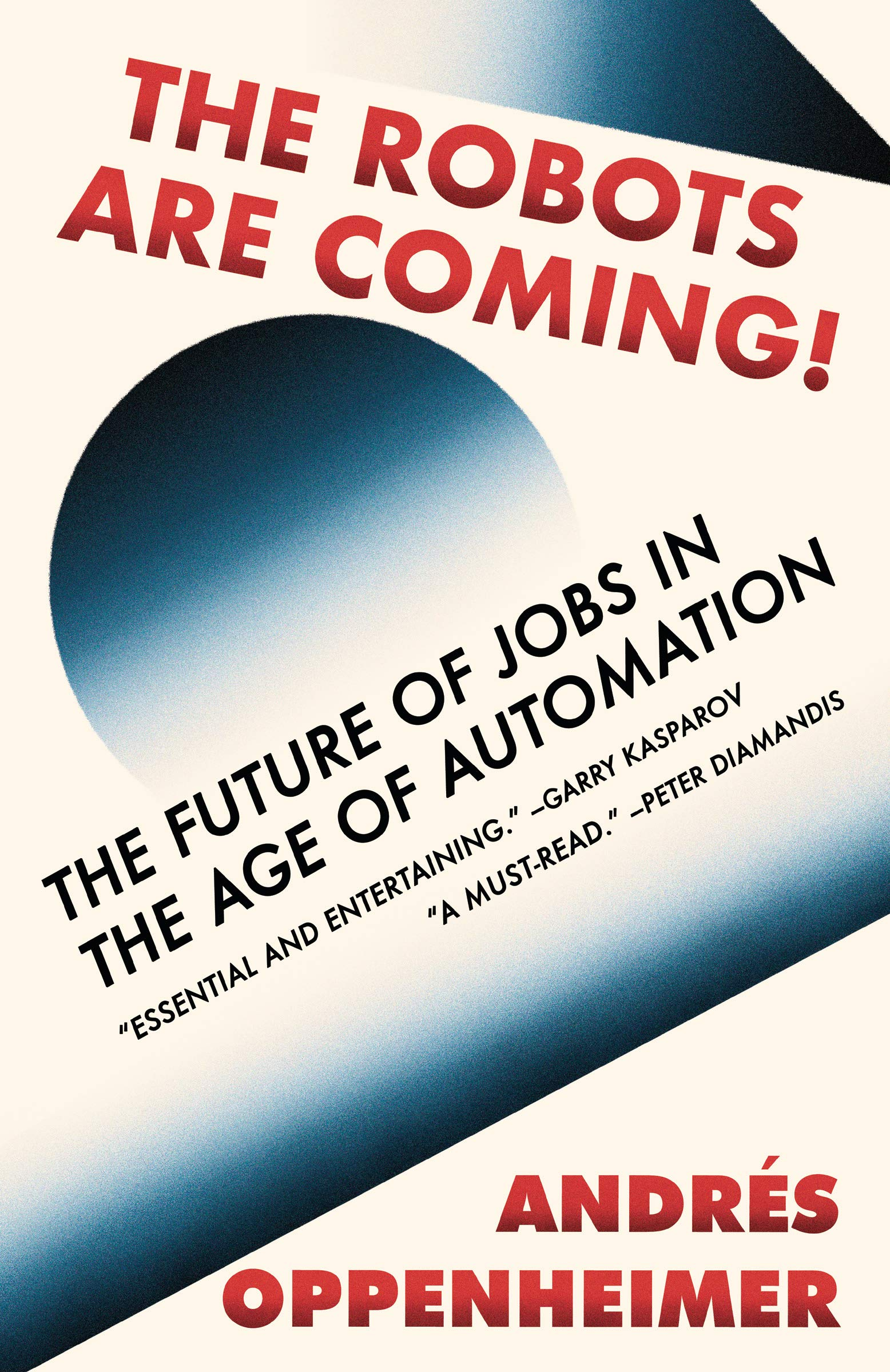 Download The Robots Are Coming!: The Future Of Jobs In The Age Of Automation 