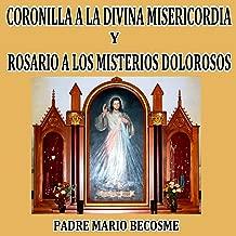 Coronilla A La Divina Misericordia Y Rosario A Los Misterios Dolorosos