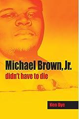Michael Brown Jr Didn't Have to Die Kindle Edition