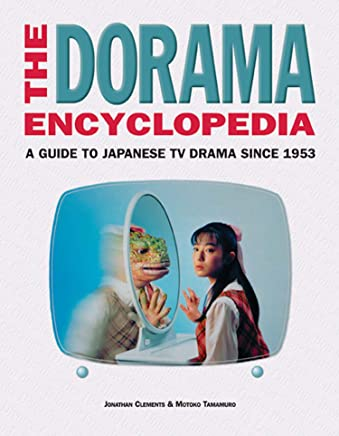 The Dorama Encyclopedia: A Guide to Japanese TV Drama Since 1953