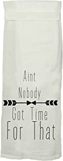Twisted Wares Flour Sack Dish Towel - Aint Nobody Got Time for That - Funny Tea Towel with Hang Tight Loop - White Dishtowel