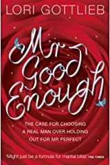 Mr Good Enough: The case for choosing a Real Man over holding out for Mr Perfect (English Edition) eBook Kindle