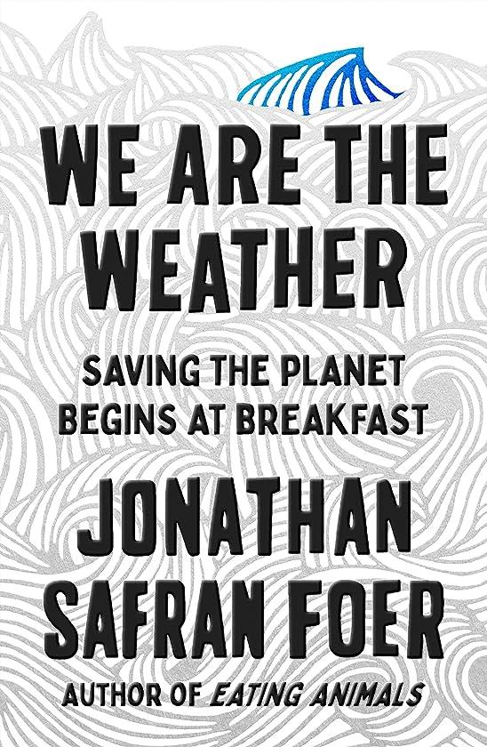 の間に作動する滑るWe Are the Weather: Saving the Planet Begins at Breakfast (English Edition)