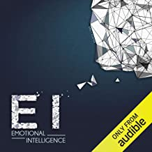 Emotional Intelligence: Boost Your E.I. to Improve Your Social Skills, Self-Awareness, Self-Discipline, Relationships, Suc...