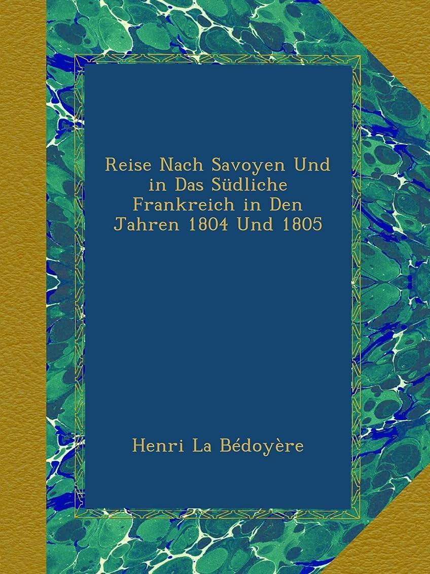 観光に行く欲求不満極地Reise Nach Savoyen Und in Das Suedliche Frankreich in Den Jahren 1804 Und 1805