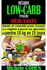 RÉGIME LOW-CARB POUR DÉBUTANTS: Guide et conseils pour réussir un régime pauvre en glucides et perdre 10 kg en 15 jours + Tableau glucides aliments Format Kindle