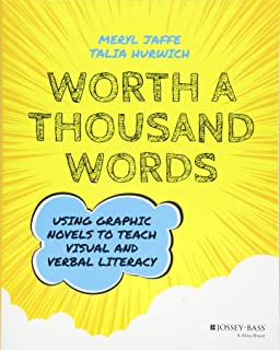 Worth A Thousand Words: Using Graphic Novels to Teach Visual and Verbal Literacy