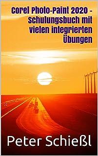 Corel Photo-Paint 2020 - Schulungsbuch mit vielen integrierten Übungen (German Edition)
