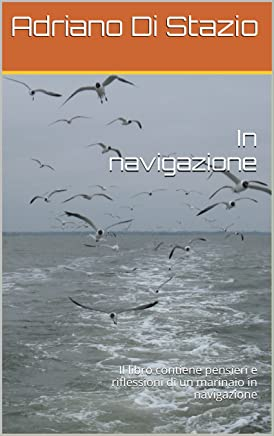 In navigazione: Il libro contiene pensieri e riflessioni di un marinaio in navigazione