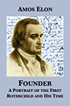 Founder: A Portrait of the First Rothschild and His Time