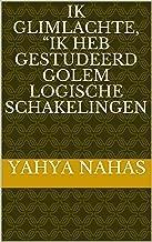 """Ik glimlachte, """"Ik heb gestudeerd golem logische schakelingen (Dutch Edition)"""
