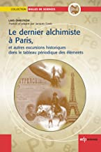 Le dernier Alchimiste à Paris: et autres excursions historiques dans le tableau périodique des éléments (Bulles de sciences) (French Edition)