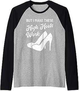 but i make these high heels work Raglan Baseball Tee