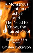 A Monstrous Perception of Justice and The Need to Know, the Required Proof: Essays examining Beowulf (English Edition)