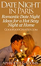 Date Night in Paris - Date Night Ideas for a Hot Sexy Night at Home (Good Food Great Sex Book 2) (English Edition)