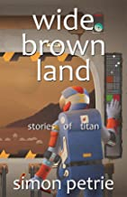 Wide Brown Land: stories of Titan (The Titan sequence Book 2)