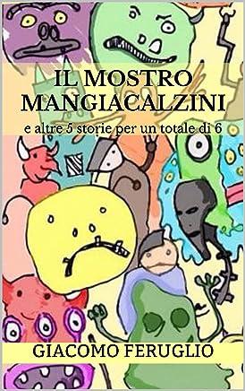 Il Mostro Mangiacalzini: e altre 5 storie per un totale di 6