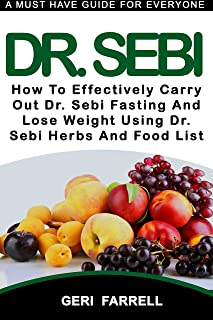 DR. SEBI: How To Effectively Carry Out Dr. Sebi Fasting And Lose Weight Using Dr. Sebi Herbs And Food List (Dr. Sebi Cure Book 2)