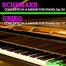 Grieg: Piano Concerto In A Minor, Op. 16 - Schumann: Piano Concerto In A minor, Op. 54