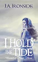 I Hold the Tide: (Unveiled Book 3)