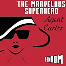 The Marvelous Superhero: Agent Carter