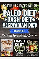Paleo Diet + Dash Diet + Vegetarian Diet: 3 Books in 1: The Complete Beginner's Bundle to Paleo Diet, Dash Diet & Vegetarian Diet Kindle Edition