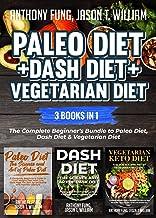 Paleo Diet + Dash Diet + Vegetarian Diet: 3 Books in 1: The Complete Beginner's Bundle to Paleo Diet, Dash Diet & Vegetari...