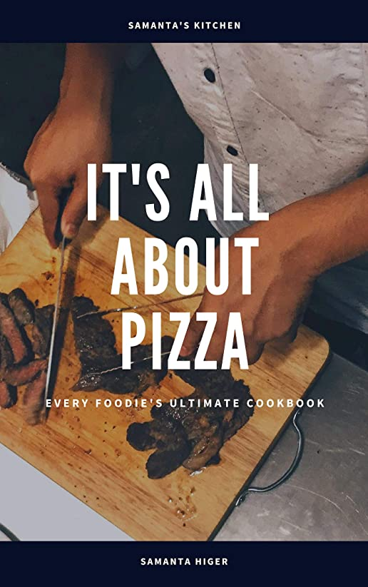 It's all about pizza: every foodie's ultimate cookbook (English Edition)