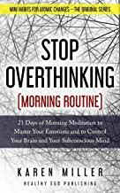 Stop Overthinking (Morning Routine): 21 Days of Morning Meditation to Master Your Emotions and to Control Your Brain and Y...