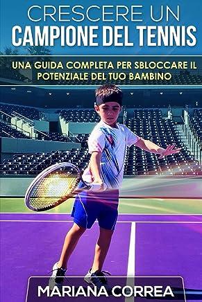 Crescere un Campione del Tennis: Una guida completa per sbloccare il potenziale del tuo bambino